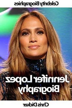 Jennifer Lopez Biography: What She Does Not Want You To Know